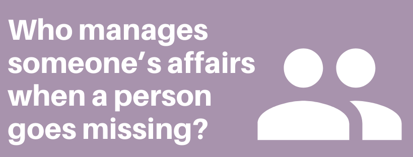 Who manages someones affairs when a person goes missing?