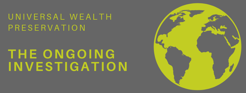 Universal Wealth Preservation - the ongoing investigation