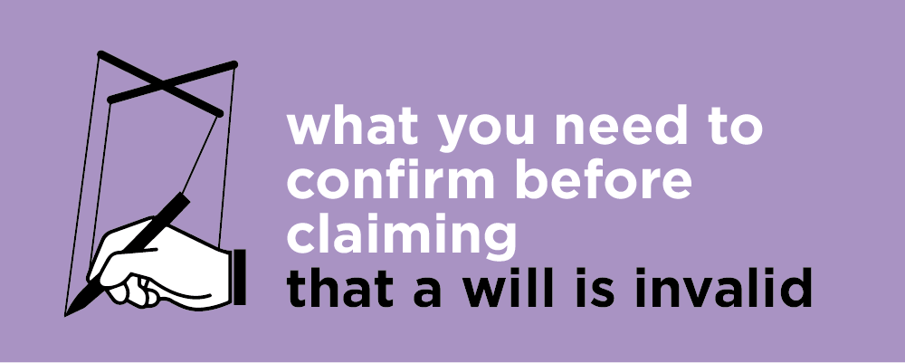 Whats needed with a claim that a will is invalid?